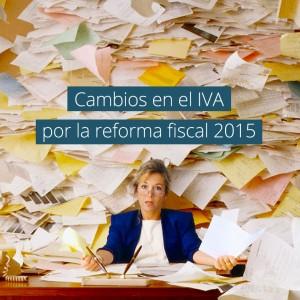 Cambios en el IVA por la reforma fiscal 2015