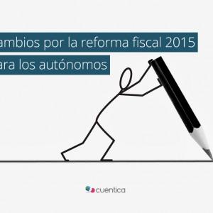 Cambios por la reforma fiscal 2015 para los autónomos