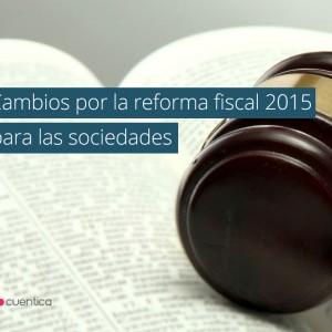 Cambios por la reforma fiscal 2015 para las sociedades