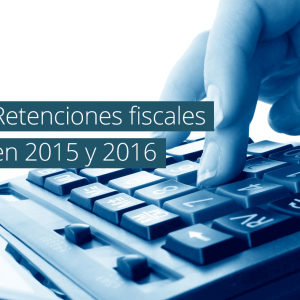 Retenciones fiscales en 2015 y 2016